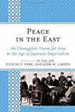 Peace in the East: An Chunggun's Vision for Asia in the Age of Japanese Imperialism (AsiaWorld)