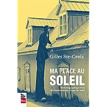 Ma place au soleil: Récit biographique d'un des fondateurs du Cirque du Soleil (French Edition)