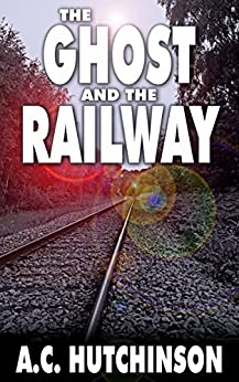 The Ghost and the Railway by [Hutchinson, A.C.]