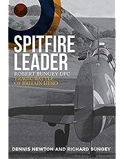 Spitfire Leader: Robert Bungey Dfc, Tragic Battle of Britain Hero