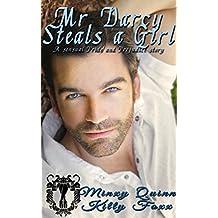 Mr. Darcy Steals A Girl: A Sensual Pride and Prejudice Variation