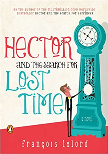 Hector And The Search For Lost Time A Novel Hectors Journeys