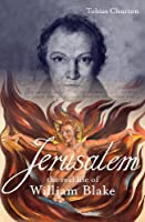 Jerusalem!: The Real Life Of William Blake By