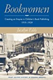 Bookwomen: Creating an Empire in Children's Book Publishing, 1919–1939 (Print Culture History in Modern America)