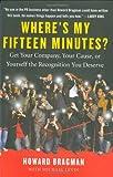 Where's My Fifteen Minutes?, Howard Bragman and Michael Graubart Levin, 1591842360