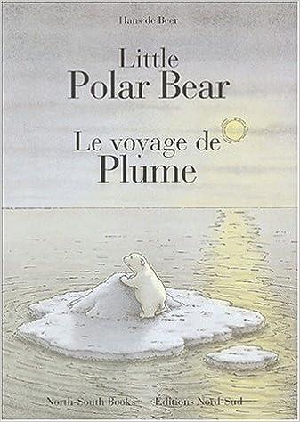 Téléchargements gratuits d'ebook best seller Little Polar Bear/Le Voyage de Plume by Hans De Beer (2002-09-26) by Hans De Beer ePub B01K9AEWKY