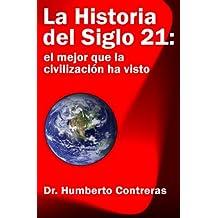 La Historia del Siglo 21: el mejor que la civilización ha visto (Spanish Edition)