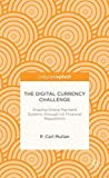 img - for The Digital Currency Challenge: Shaping Online Payment Systems through US Financial Regulations (Palgrave Pivot) book / textbook / text book