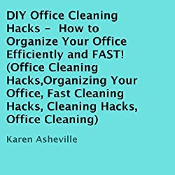 DIY Office Cleaning Hacks: How to Organize Your Office Efficiently and FAST!