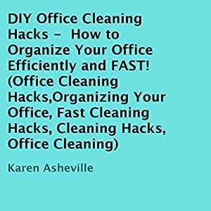 DIY Office Cleaning Hacks: How to Organize Your Office Efficiently and FAST! Audiobook