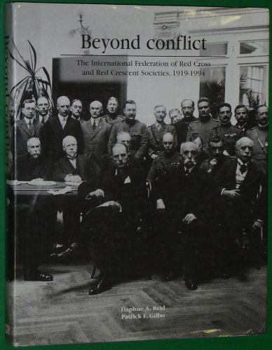 Beyond Conflict: The International Federation of Red Cross and Red Crescent Societies, 1919-1994 (Federation Of Red Cross And Red Crescent Societies)