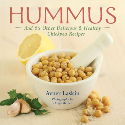Hummus: And 65 Other Delicious & Healthy Chickpea Recipes Chick Peas Hummus