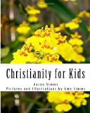 Christianity for Kids, Aaron Simms, 1481135805