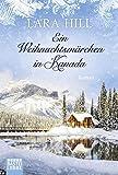 Ein Weihnachtsmärchen in Kanada: Roman