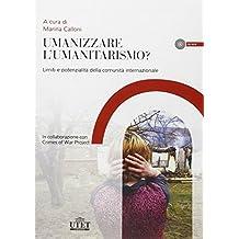 Umanizzare l'umanitarismo? Limiti e potenzialità della comunità internazionale. Con CD-ROM