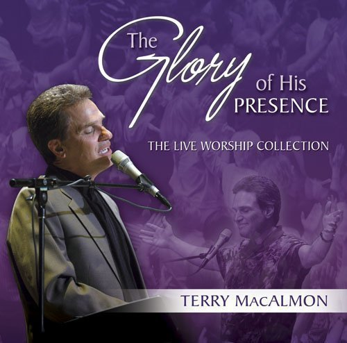 - The Glory of His Presence: The Live Worship Collection