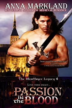 Passion In the Blood (The Montbryce Legacy Medieval Romance Book 4) by [Markland, Anna]
