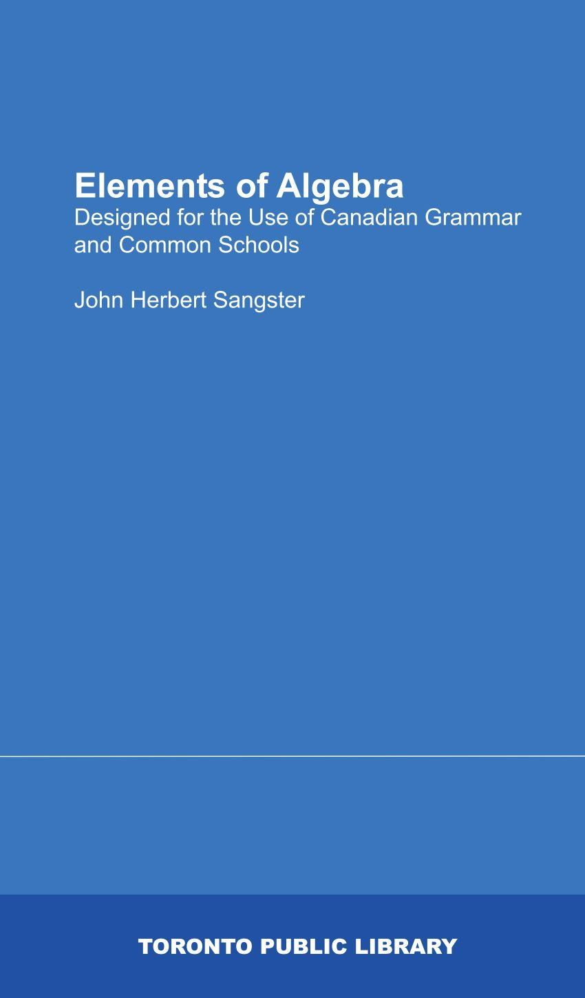 Elements of Algebra: Designed for the Use of Canadian Grammar and Common Schools pdf