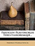 Parergon Plautinorum Terentianorumque..., Friedrich Wilhelm Ritschl, 1271848546