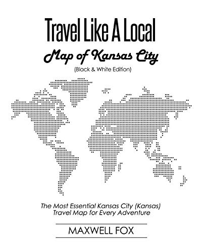Travel Like a Local - Map of Kansas City (Black and White Edition): The Most Essential Kansas City (Kansas) Travel Map for Every Adventure