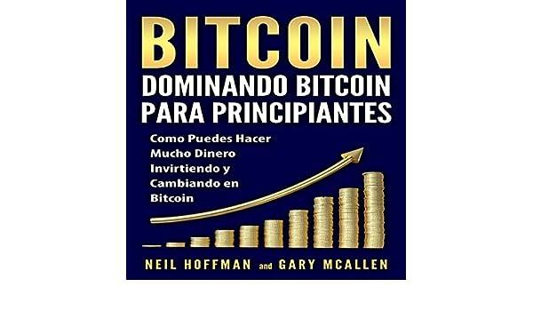 Amazon.com: Bitcoin: Dominando Bitcoin para Principiantes [Bitcoin: Mastering Bitcoin for Beginners]: Como Puedes Hacer una Cantidad Insana de Dinero ...