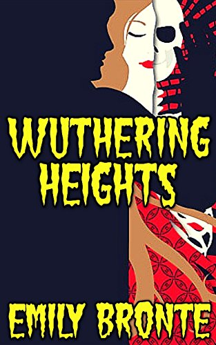 Wuthering Heights: By Emily Bronte (Illustrated And Unabridged)