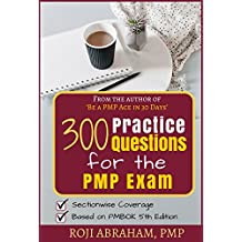 300 Practice Questions for the PMP Exam: A PMP Exam Question Bank (PMP Ace Series Book 2) (English Edition)