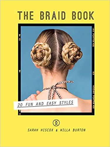 The Braid Book 20 Fun And Easy Styles Hiscox Sarah Burton Willa 9781613737200 Amazon Com Books