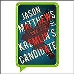 The Kremlin's Candidate: Red Sparrow Trilogy, Book 3   Jason Matthews