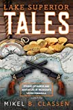 Lake Superior Tales: Stories of Humor and Adventure in Michigan s Upper Peninsula, 2nd Edition