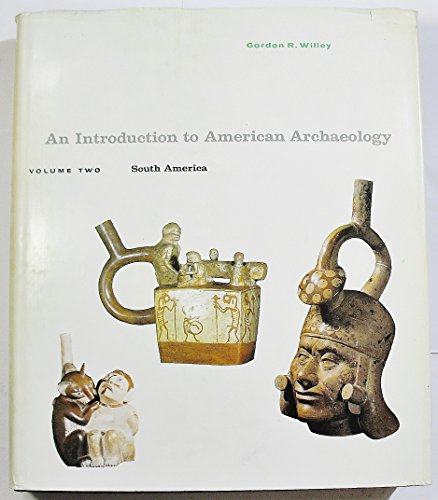 South America (Introduction to American Archaeology, Vol. 2)