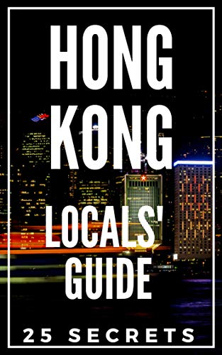Hong Kong 25 Secrets - The Locals Travel Guide  For Your Trip to Hong Kong 2019