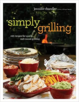 94% flash price cut from HarperCollins! Time to go beyond burgers and hot dogs! Simply Grilling: 105 Recipes For Quick And Casual Grilling by Jennifer Chandler