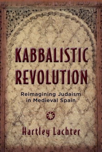 Kabbalistic Revolution: Reimagining Judaism in Medieval Spain (Jewish Cultures of the World)