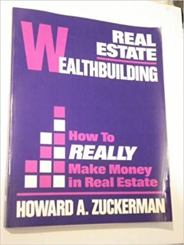 Real Estate Wealthbuilding: How to Really Make Money in Real Estate