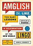 Amglish in, Like, Ten Easy Lessons, Arthur E. Rowse, 1442211679