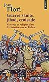 Guerre sainte, jihad, croisade. Violence et religion dans le christianisme et l'islam (Points Histoire)