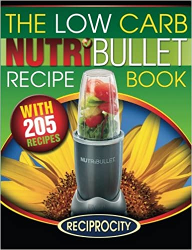 The Low Carb NutriBullet Recipe Book: 200 Health Boosting Low Carb Delicious and Nutritious Blast and Smoothie Recipes