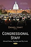 Congressional Staff: Selected Duties, Functions and Pay Levels (Congressional Policies, Practices and Procedures)