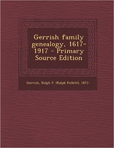 Book Gerrish family genealogy, 1617-1917 - Primary Source Edition by Ralph F. 1872- Gerrish (2013-10-17)