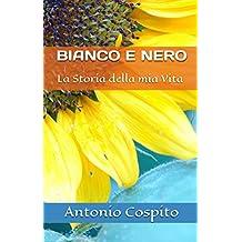 Bianco e Nero: La Storia della mia Vita (Italian Edition)