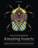 Adult Coloring Book: Amazing Insects. Meditation, Relaxation and Stress Relief with Unique 32 Amazing Insects