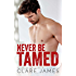 Never Be Tamed: A Standalone Enemy-to-Lovers Romance
