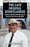 The Last Original Disneylander: Stories & Secrets from the Last to Retire of the First to Be Hired