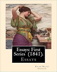 essays first series emerson Essays: first series is a series of 12 essays written by ralph waldo emerson concerning transcendentalism, including self-reliance it was published in 1841.