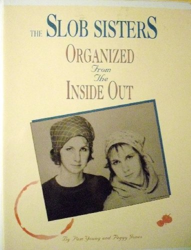 The Slob Sisters: Organized from the Inside Out
