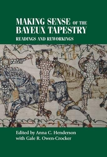 - Making sense of the Bayeux Tapestry: Readings and reworkings (Studies in Design MUP)