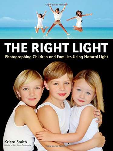 The Right Light: Photographing Children and Families Using Natural Light (Using Natural)