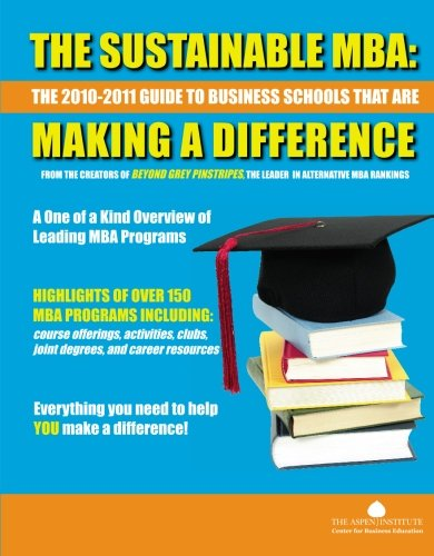 The Sustainable MBA: The 2010-2011 Guide to Business Schools That are Making a Difference