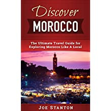 Discover Morocco: The Ultimate Travel Guide for Exploring Morocco Like A Local (Discover Travel Guides)